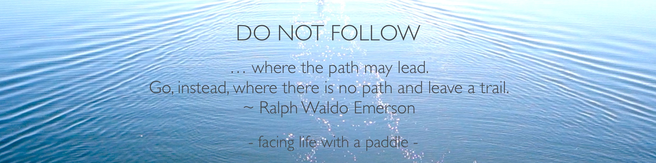 - facing life with a paddle -